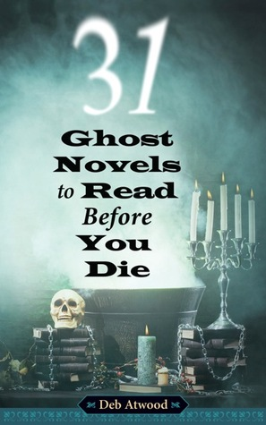 31 Ghost Novels to Read Before you Die by Deb Atwood